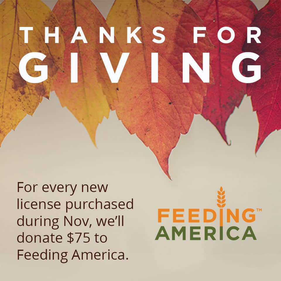 For every new license purchased during November, we'll donate $75 to Feeding America.